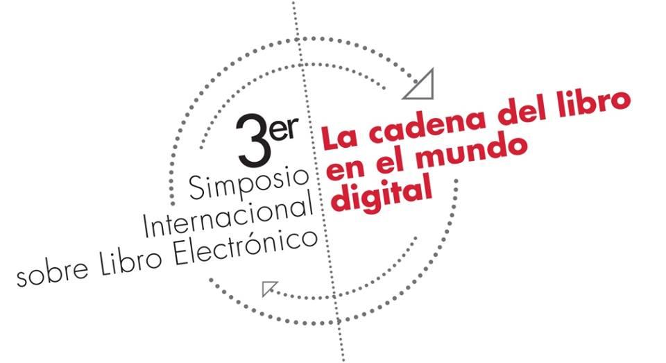 3er Simposio Internacional sobre Libro Electrónico, de la nostalgia a los retos y oportunidades